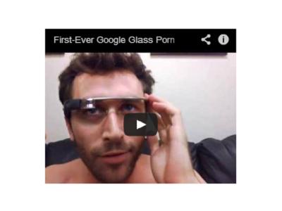 科技始終來自於人性!第一隻 Google Glass 拍攝的色情影片登場