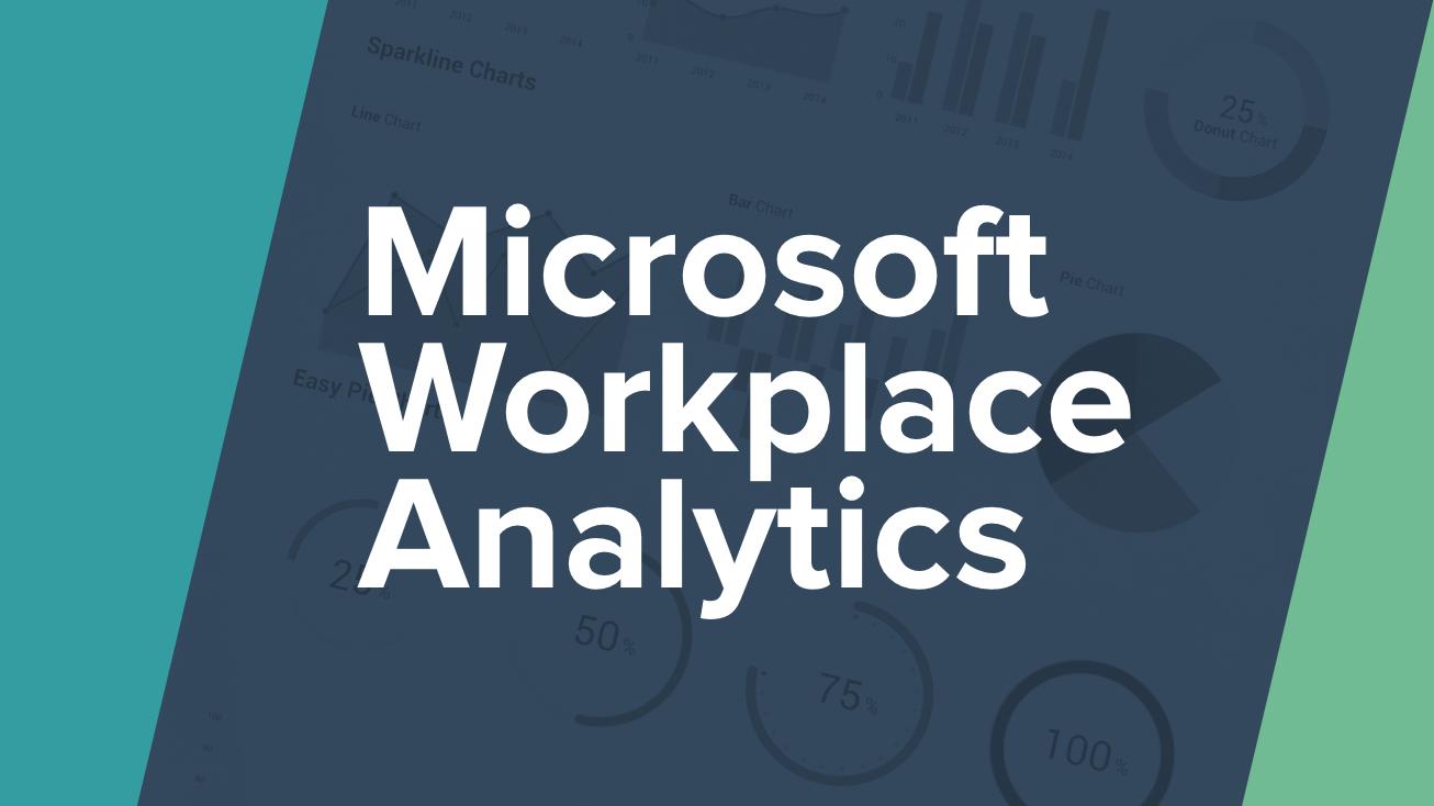 隱身在 Office 365 裡的 AI 好幫手「Workplace Analytics 工作場所分析」讓你掌握組織全貌、人力資源運用最佳化!